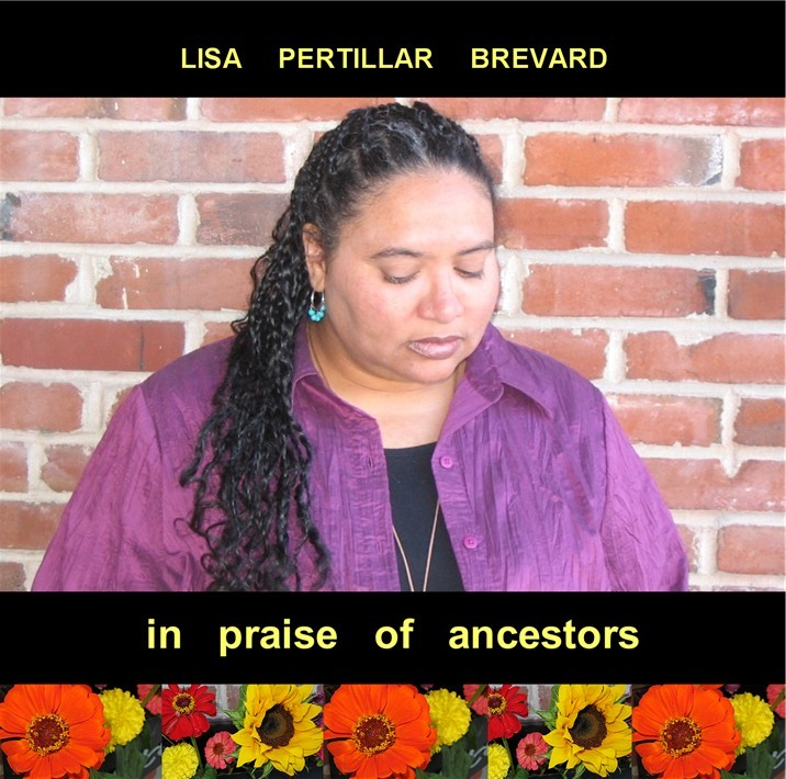 Click here to purchase a copy of In Praise Of Ancestors (enhanced music/poetry CD by Lisa Pertillar Brevard)